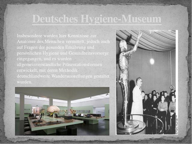 Deutsches Hygiene-Museum Insbesondere wurden hier Kenntnisse zur Anatomie des...