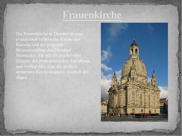 Frauenkirche Die Frauenkirche in Dresden ist eine evangelisch-lutherische Kir...