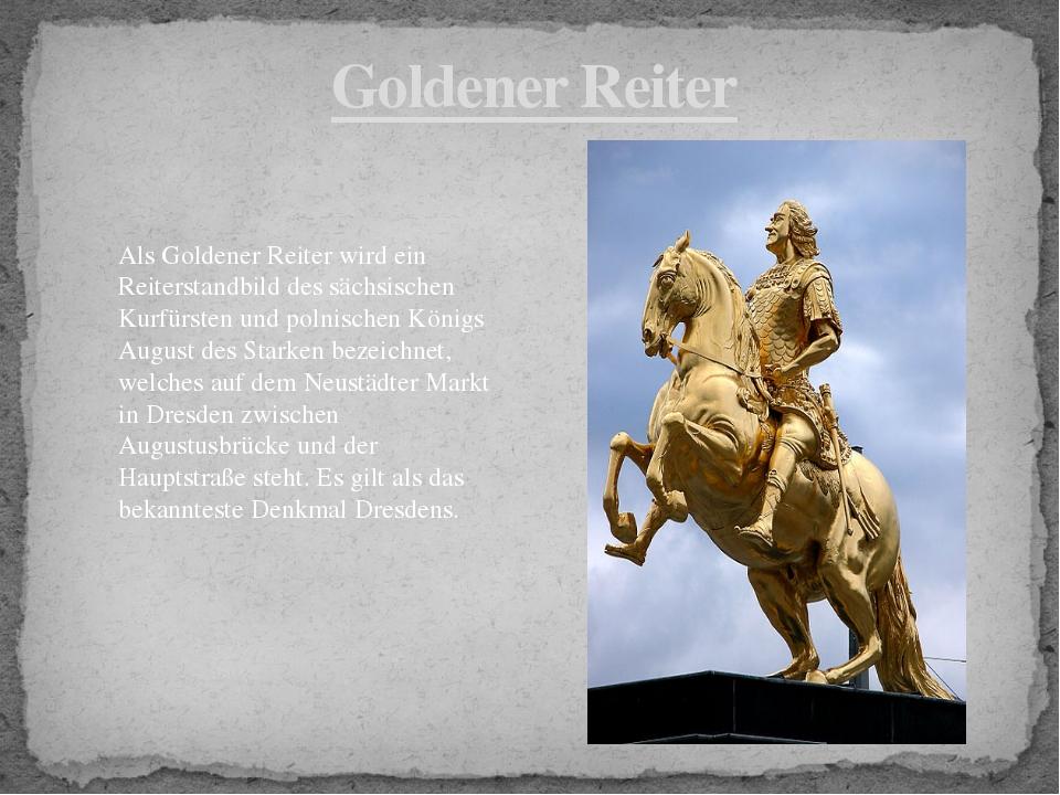 Goldener Reiter Als Goldener Reiter wird ein Reiterstandbild des sächsischen...