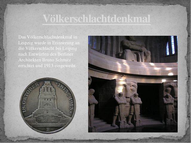 Völkerschlachtdenkmal Das Völkerschlachtdenkmal in Leipzig wurde in Erinnerun...