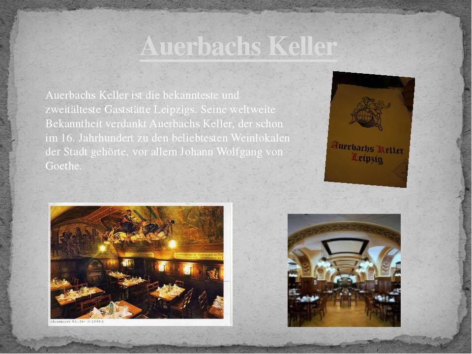 Auerbachs Keller Auerbachs Keller ist die bekannteste und zweitälteste Gastst...