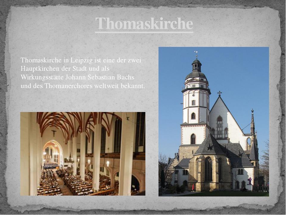 Thomaskirche Thomaskirche in Leipzig ist eine der zwei Hauptkirchen der Stadt...