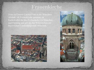 Frauenkirche Dom zu Unserer Lieben Frau in der Münchner Altstadt, oft Frauenk