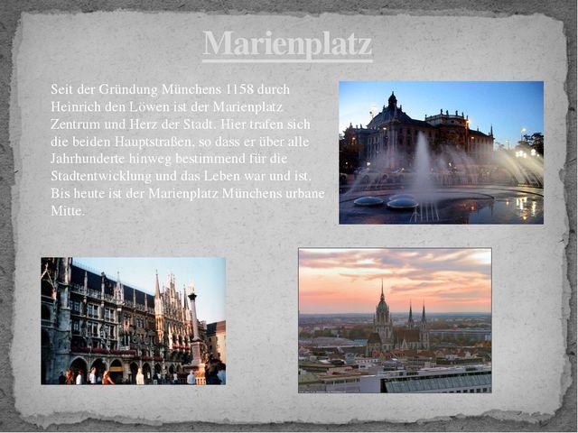 Marienplatz Seit der Gründung Münchens 1158 durch Heinrich den Löwen ist der...