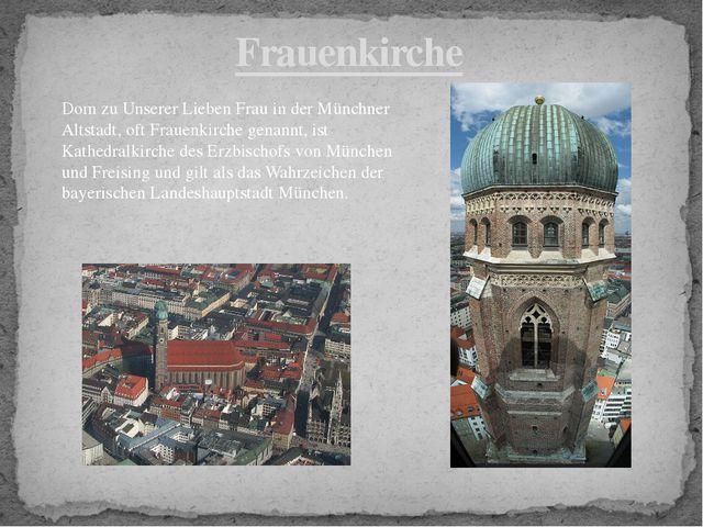 Frauenkirche Dom zu Unserer Lieben Frau in der Münchner Altstadt, oft Frauenk...