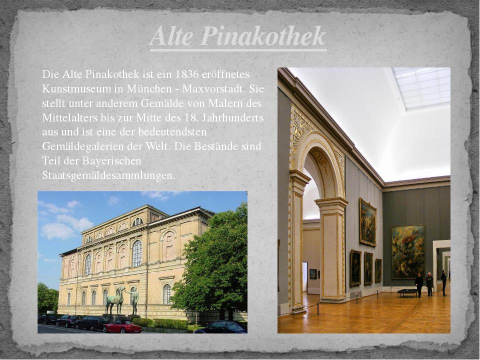 Alte Pinakothek DieAlte Pinakothekist ein 1836 eröffnetes Kunstmuseum inMü...