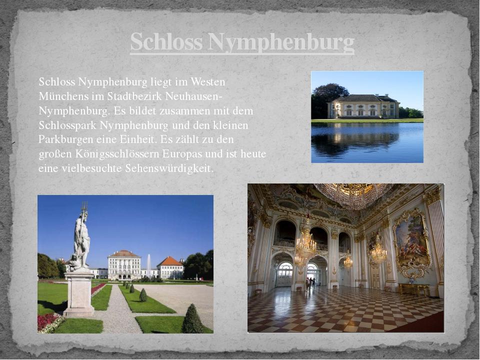 Schloss Nymphenburg Schloss Nymphenburg liegt im Westen Münchens im Stadtbezi...