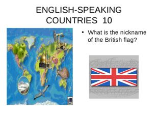 ENGLISH-SPEAKING COUNTRIES 10 What is the nickname of the British flag?
