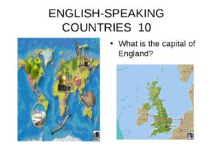 ENGLISH-SPEAKING COUNTRIES 10 What is the capital of England?