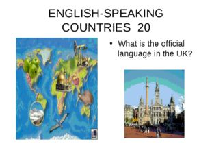 ENGLISH-SPEAKING COUNTRIES 20 What is the official language in the UK?