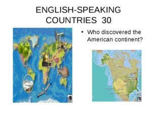 ENGLISH-SPEAKING COUNTRIES 30 Who discovered the American continent?