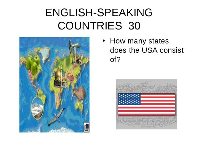 ENGLISH-SPEAKING COUNTRIES 30 How many states does the USA consist of?