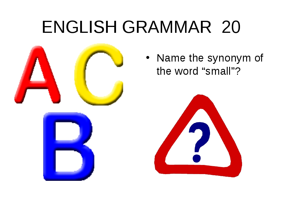 "ENGLISH GRAMMAR 20 Name the synonym of the word ""small""?"