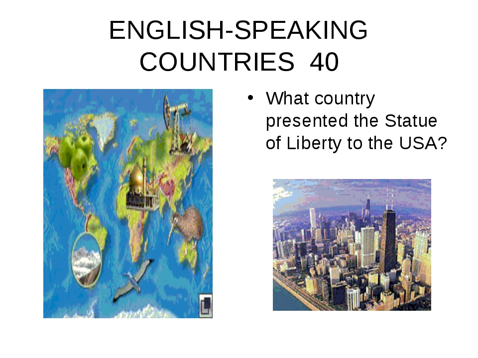 ENGLISH-SPEAKING COUNTRIES 40 What country presented the Statue of Liberty to...