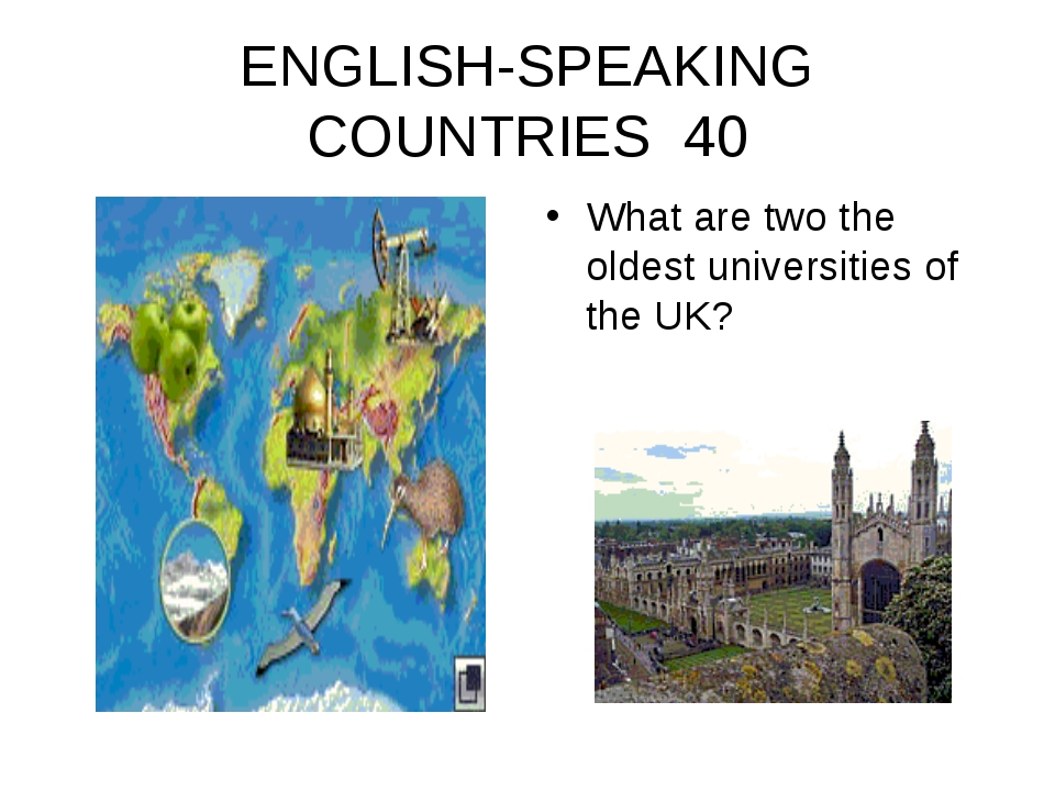 ENGLISH-SPEAKING COUNTRIES 40 What are two the oldest universities of the UK?