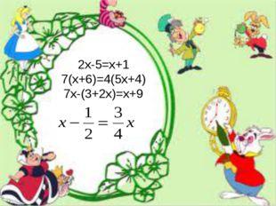 2x-5=x+1 7(x+6)=4(5x+4) 7x-(3+2x)=x+9