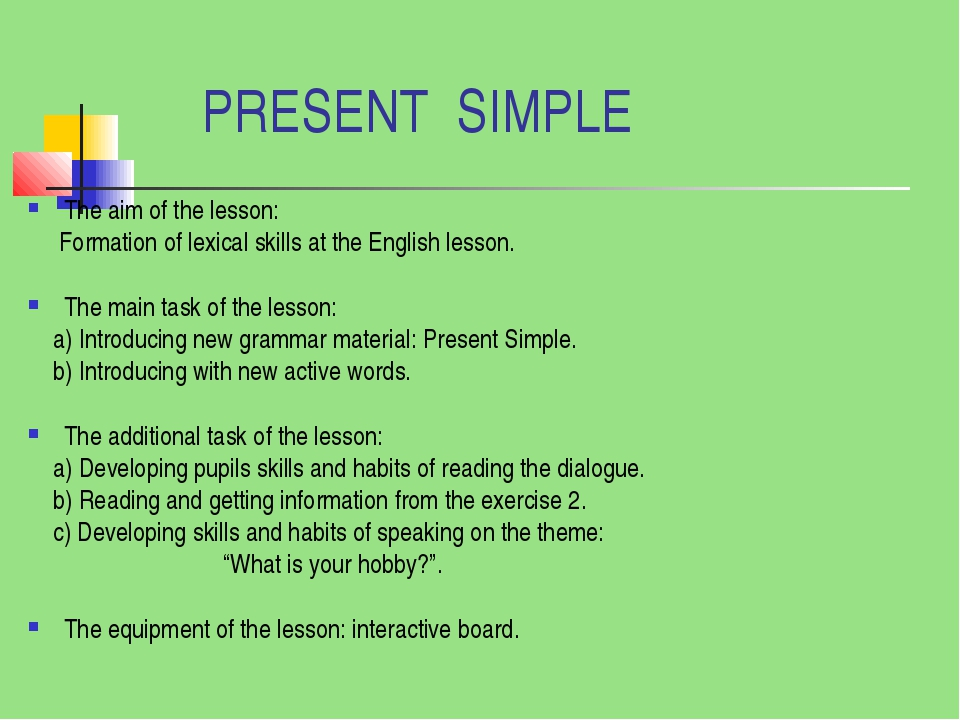 PRESENT SIMPLE The aim of the lesson: Formation of lexical skills at the Eng...