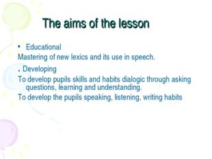 The aims of the lesson Educational Mastering of new lexics and its use in spe
