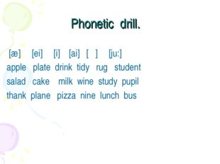 Phonetic drill. [æ] [ei] [i] [ai] [Λ] [ju:] apple plate drink tidy rug studen