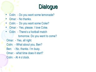 Dialogue Colin: - Do you want some lemonade? Omar: - No thanks. Colin: - Do y