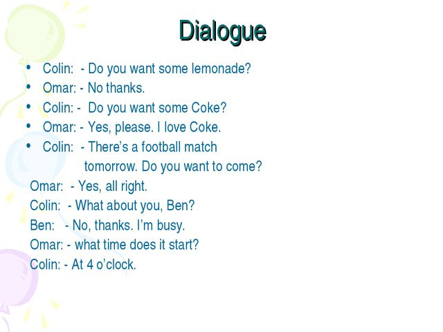 Dialogue Colin: - Do you want some lemonade? Omar: - No thanks. Colin: - Do y...