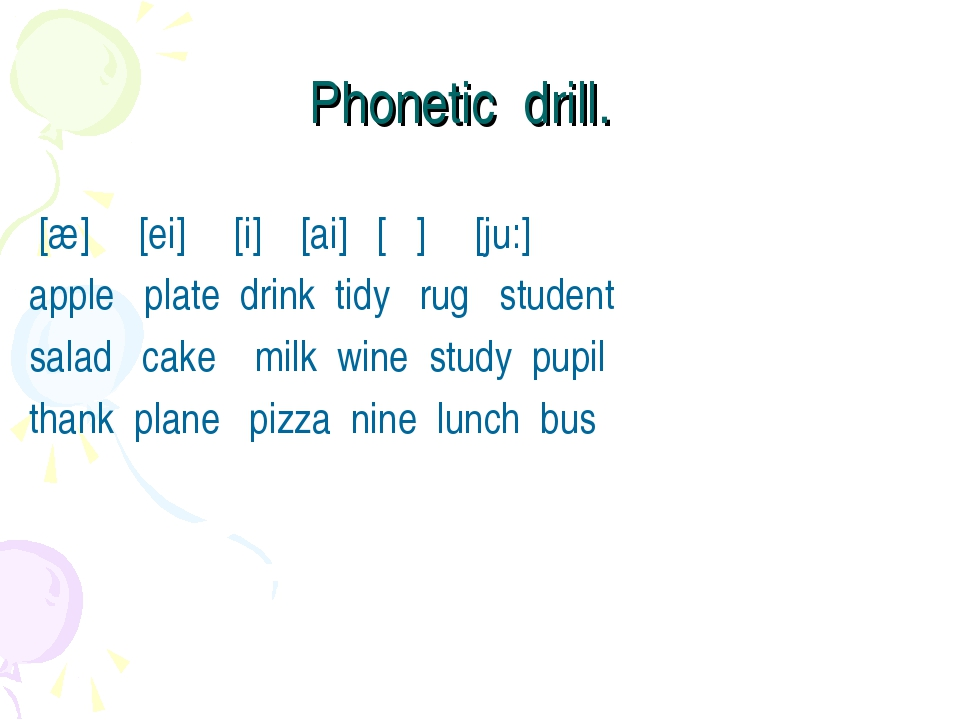 Phonetic drill. [æ] [ei] [i] [ai] [Λ] [ju:] apple plate drink tidy rug studen...