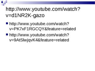 http://www.youtube.com/watch?v=d1NR2K-gazo http://www.youtube.com/watch?v=PK7