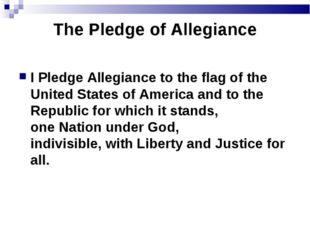 The Pledge of Allegiance I Pledge Allegiance to the flag of the United States