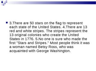 3.There are 50 stars on the flag to represent each state of the United States