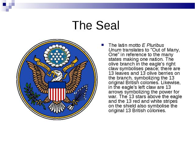"The Seal The latin motto E Pluribus Unum translates to ""Out of Many, One"" in..."