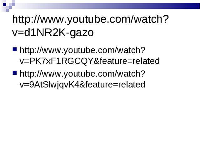 http://www.youtube.com/watch?v=d1NR2K-gazo http://www.youtube.com/watch?v=PK7...