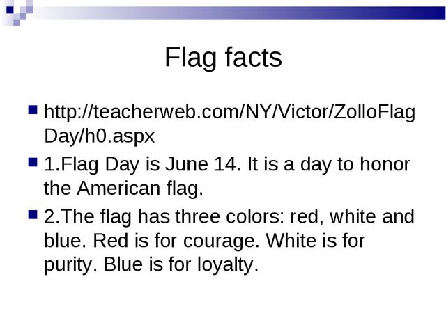 Flag facts http://teacherweb.com/NY/Victor/ZolloFlagDay/h0.aspx 1.Flag Day is...
