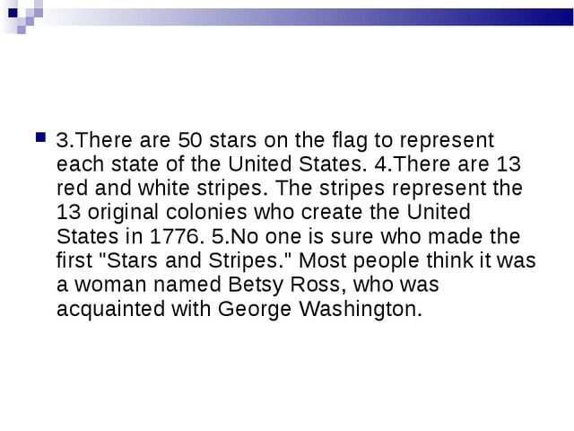 3.There are 50 stars on the flag to represent each state of the United States...