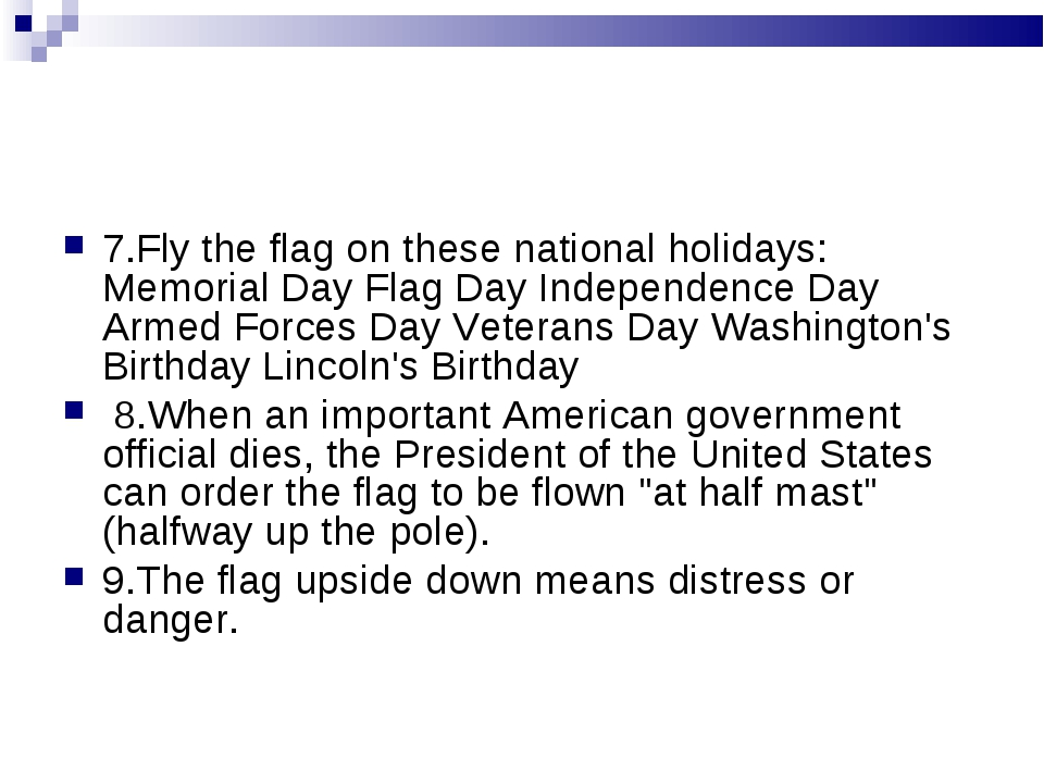 7.Fly the flag on these national holidays: Memorial Day Flag Day Independence...