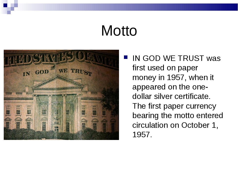 Motto IN GOD WE TRUST was first used on paper money in 1957, when it appeared...