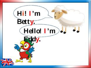 Hello! I'm Eddy. Hi! I'm Betty.