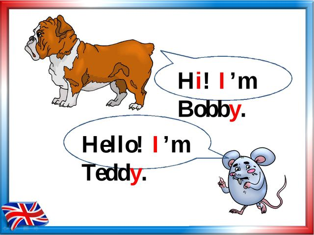 Hi! I'm Bobby. Hello! I'm Teddy.