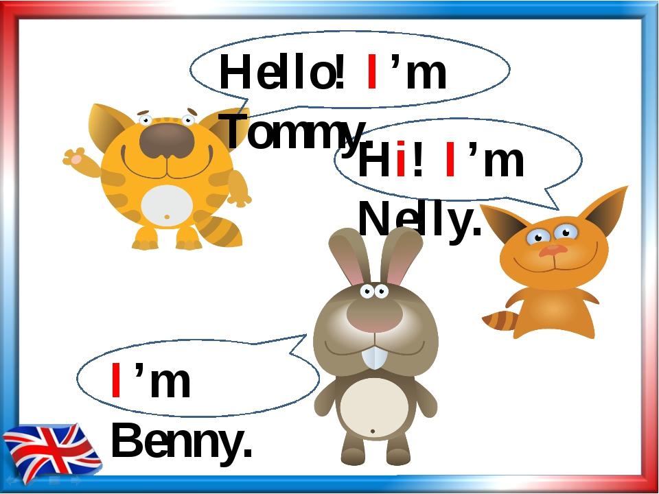 Hello! I'm Tommy. Hi! I'm Nelly. I'm Benny.