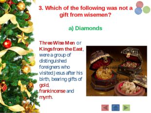 3. Which of the following was not a gift from wisemen?  a) Diamonds Three Wi