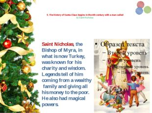 5. The history of Santa Claus begins in the 4th century with a man called b)