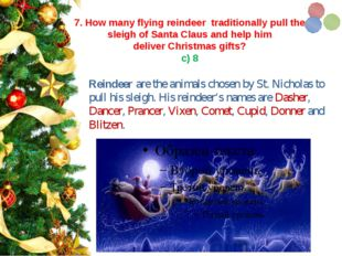 7. How many flying reindeertraditionally pull the sleigh ofSanta Clausan