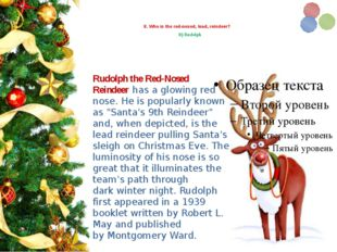 8. Who is the red-nosed, lead, reindeer? b) Rudolph Rudolph the Red-Nosed R
