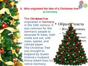 9. Who originated the idea of a Christmas tree? a) Germany The Christmas Tr