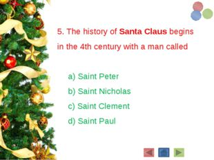 5. The history of Santa Claus begins in the 4th century with a man called a)