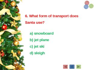 6. What form of transport does Santa use? a) snowboard b) jet plane c) jet