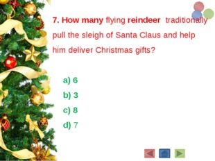 7. How many flying reindeertraditionally pull the sleigh ofSanta Clausand