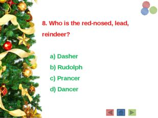 8. Who is the red-nosed, lead, reindeer? a) Dasher b) Rudolph c) Prancer