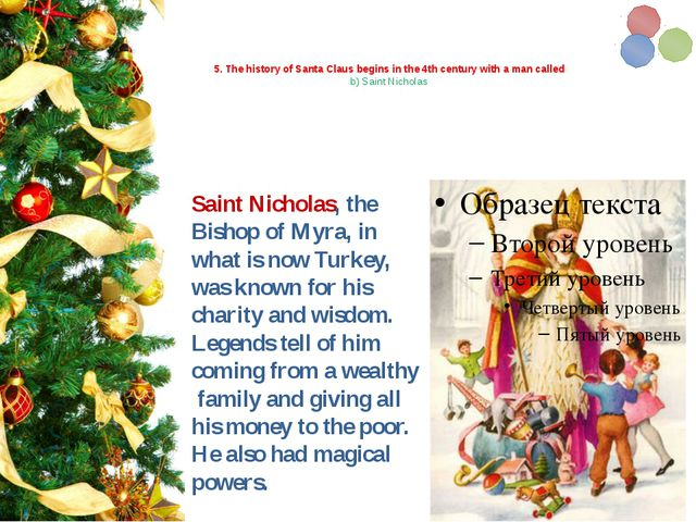 5. The history of Santa Claus begins in the 4th century with a man called b)...