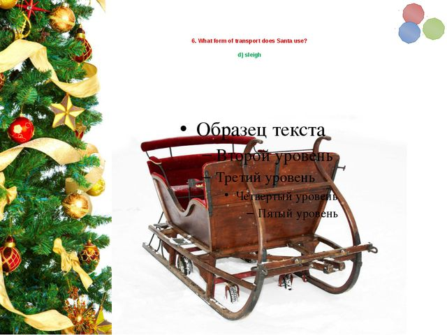 6. What form of transport does Santa use? d) sleigh
