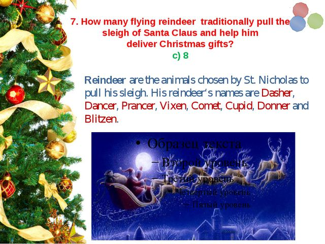 7. How many flying reindeertraditionally pull the sleigh ofSanta Clausan...